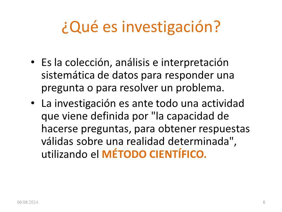 ¿Qué es investigación Es la colección, análisis e interpretación sistemática de datos para responder una pregunta o para resolver un problema.