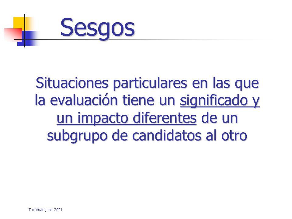 Sesgos Situaciones particulares en las que la evaluación tiene un significado y un impacto diferentes de un subgrupo de candidatos al otro.