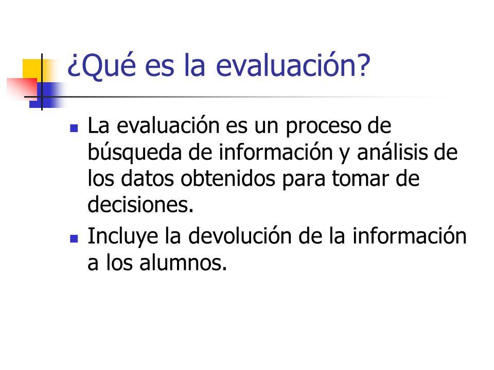 ¿Qué es la evaluación La evaluación es un proceso de búsqueda de información y análisis de los datos obtenidos para tomar de decisiones.