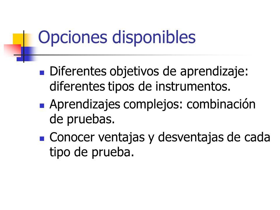 Opciones disponibles Diferentes objetivos de aprendizaje: diferentes tipos de instrumentos. Aprendizajes complejos: combinación de pruebas.