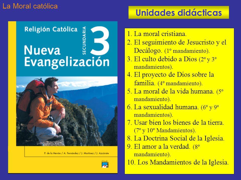 Unidades didácticas La Moral católica 1. La moral cristiana.