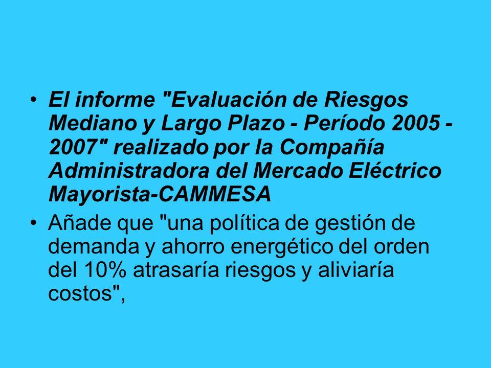 El informe Evaluación de Riesgos Mediano y Largo Plazo - Período 2005 - 2007 realizado por la Compañía Administradora del Mercado Eléctrico Mayorista-CAMMESA