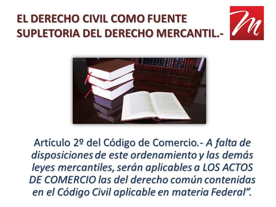 EL DERECHO CIVIL COMO FUENTE SUPLETORIA DEL DERECHO MERCANTIL.-