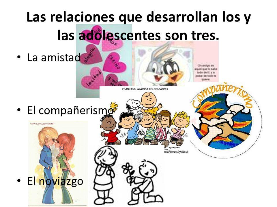 Las relaciones que desarrollan los y las adolescentes son tres.