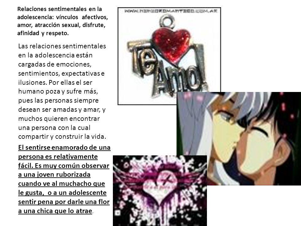 Relaciones sentimentales en la adolescencia: vínculos afectivos, amor, atracción sexual, disfrute, afinidad y respeto.