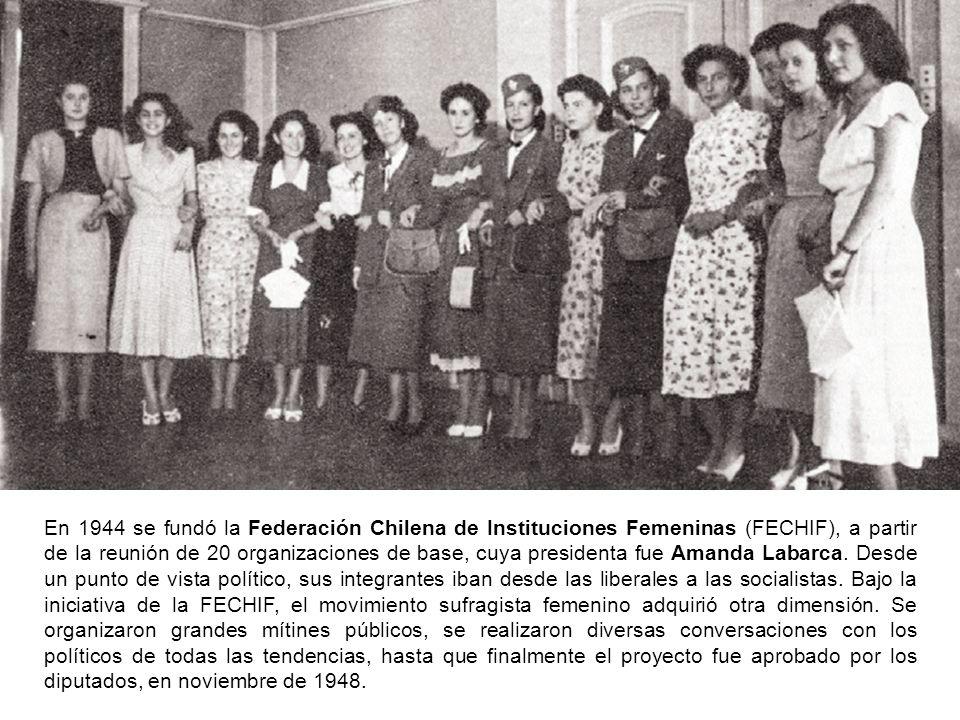 En 1944 se fundó la Federación Chilena de Instituciones Femeninas (FECHIF), a partir de la reunión de 20 organizaciones de base, cuya presidenta fue Amanda Labarca.