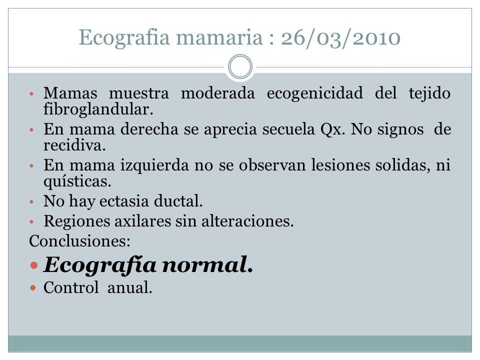Ecografia mamaria : 26/03/2010 Ecografía normal.