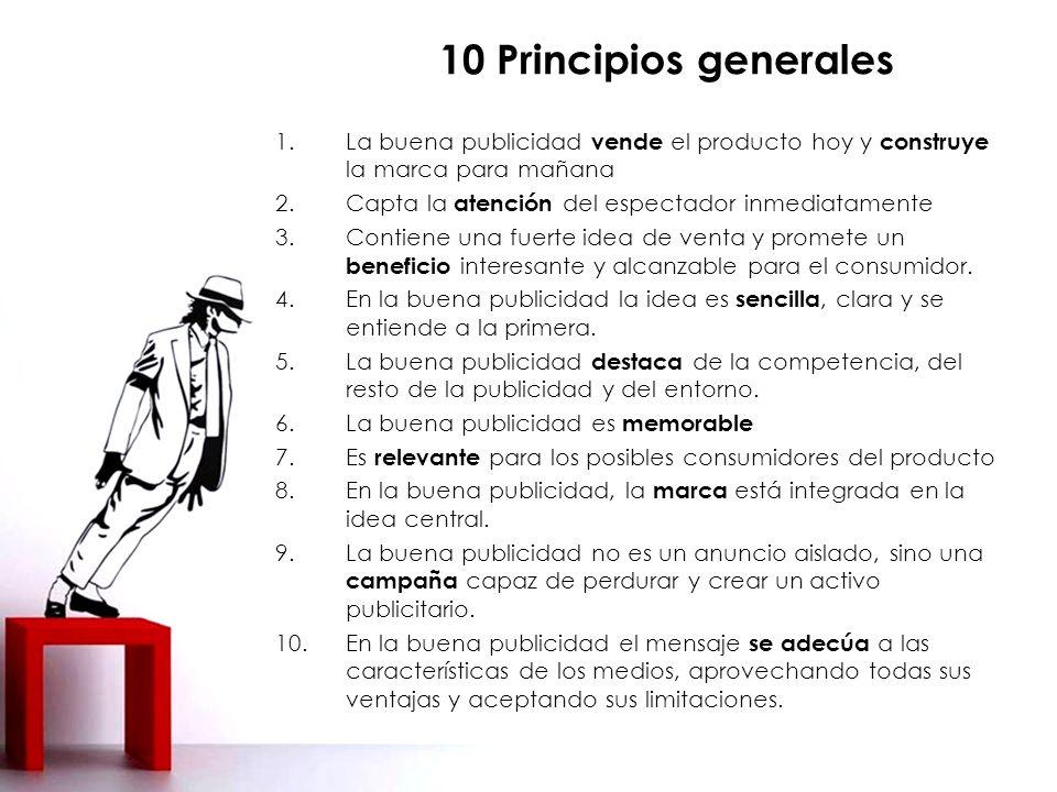 10 Principios generales La buena publicidad vende el producto hoy y construye la marca para mañana.