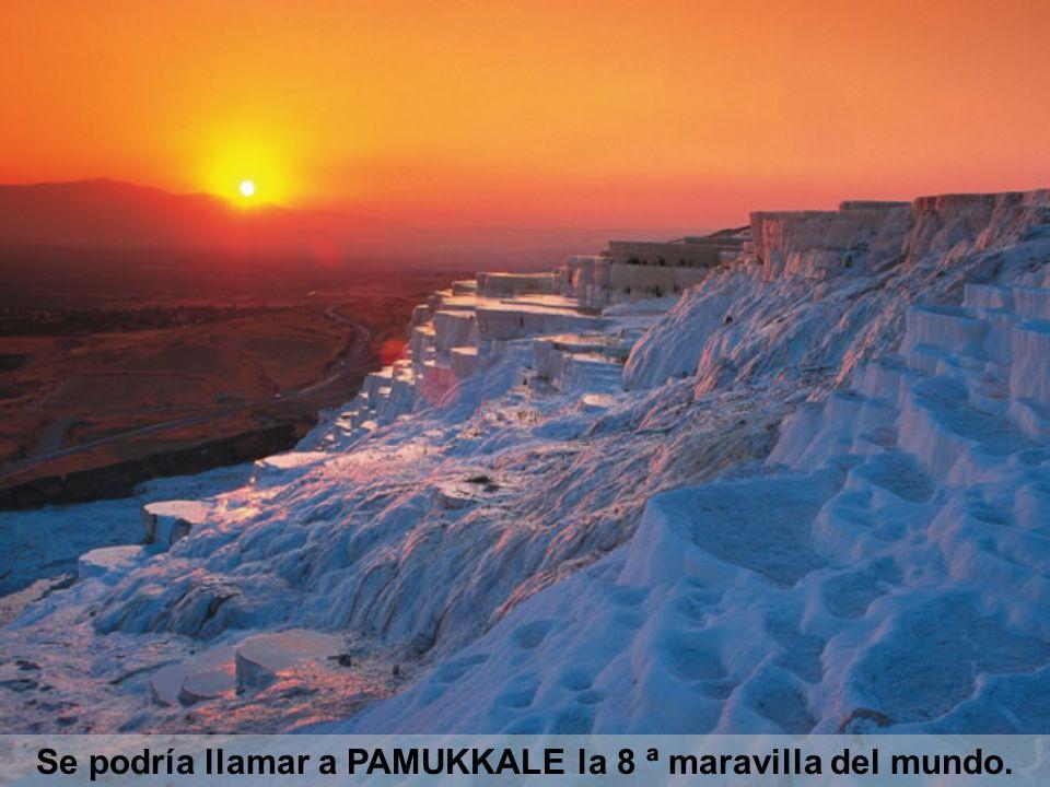 Se podría llamar a PAMUKKALE la 8 ª maravilla del mundo.
