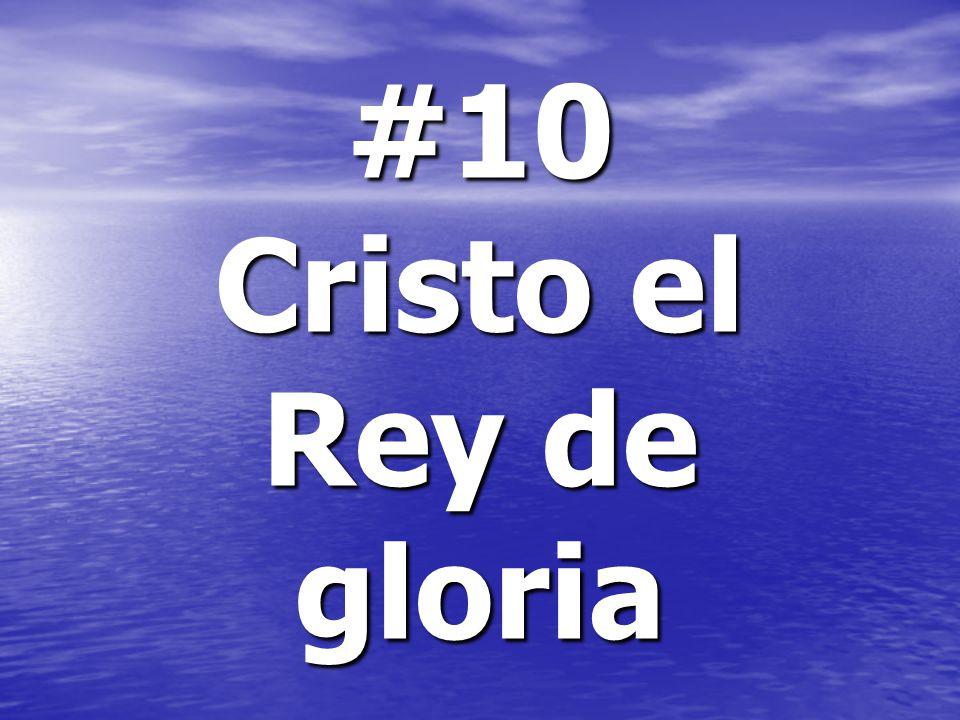#10 Cristo el Rey de gloria