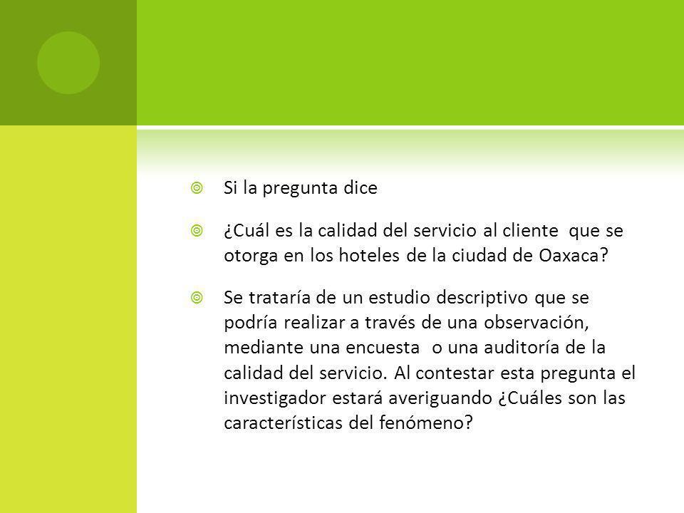 Si la pregunta dice ¿Cuál es la calidad del servicio al cliente que se otorga en los hoteles de la ciudad de Oaxaca