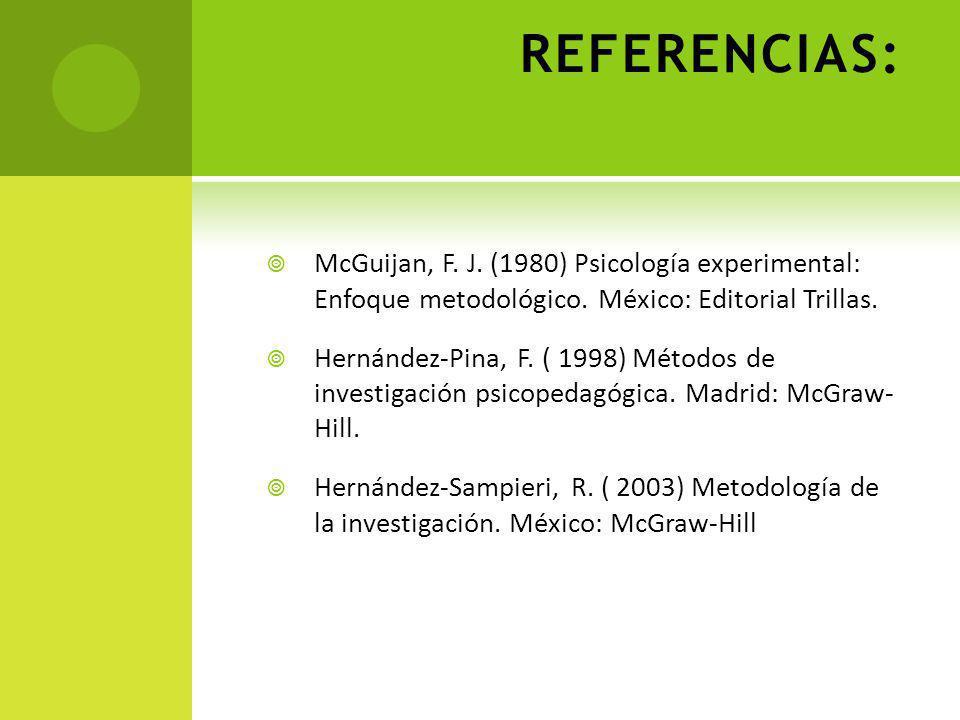 REFERENCIAS: McGuijan, F. J. (1980) Psicología experimental: Enfoque metodológico. México: Editorial Trillas.