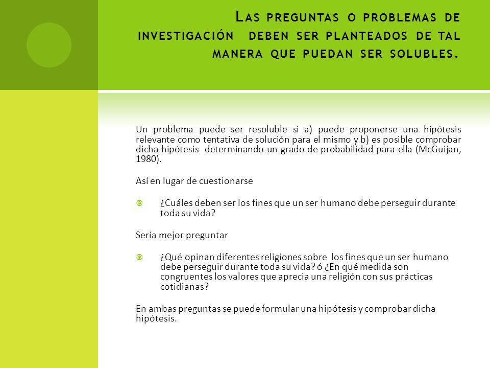 Las preguntas o problemas de investigación deben ser planteados de tal manera que puedan ser solubles.