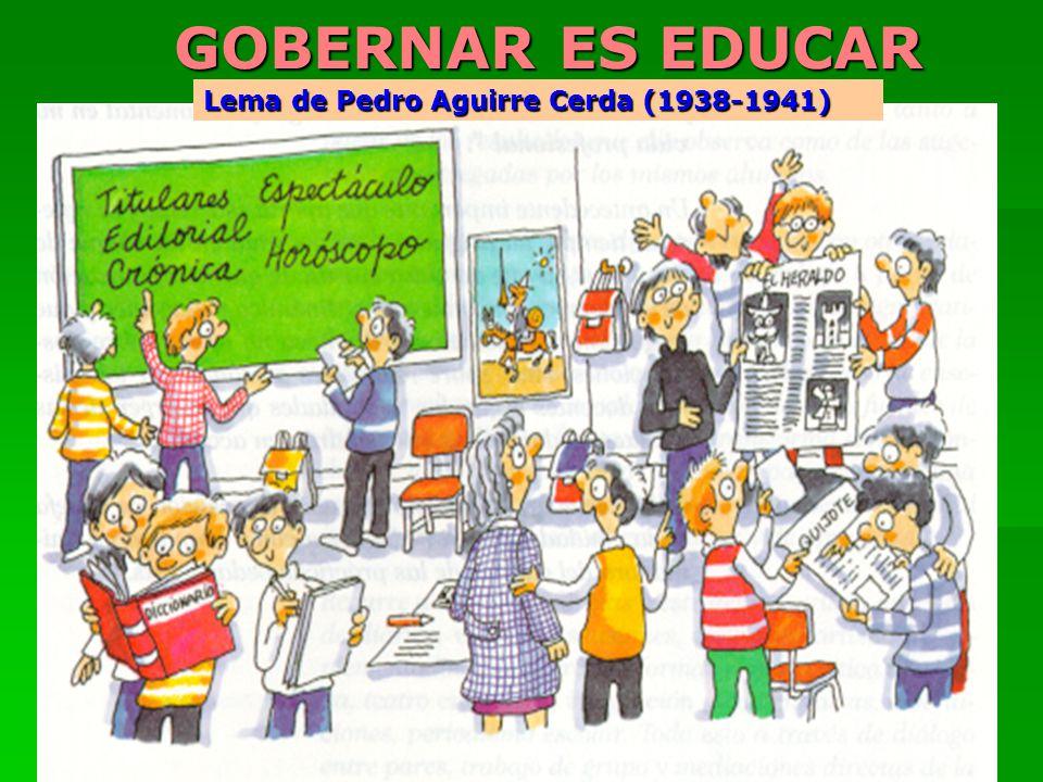 GOBERNAR ES EDUCAR Lema de Pedro Aguirre Cerda (1938-1941)