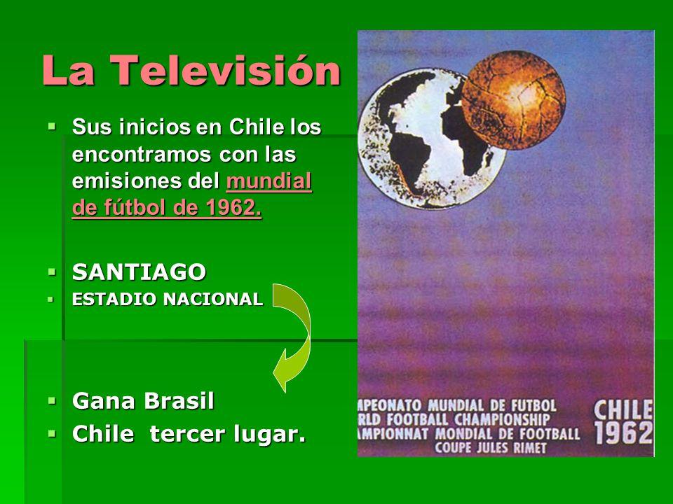 La Televisión Sus inicios en Chile los encontramos con las emisiones del mundial de fútbol de 1962.