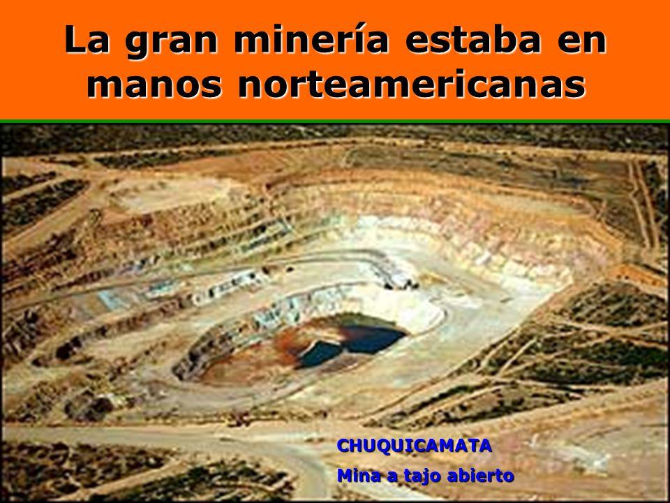La gran minería estaba en manos norteamericanas