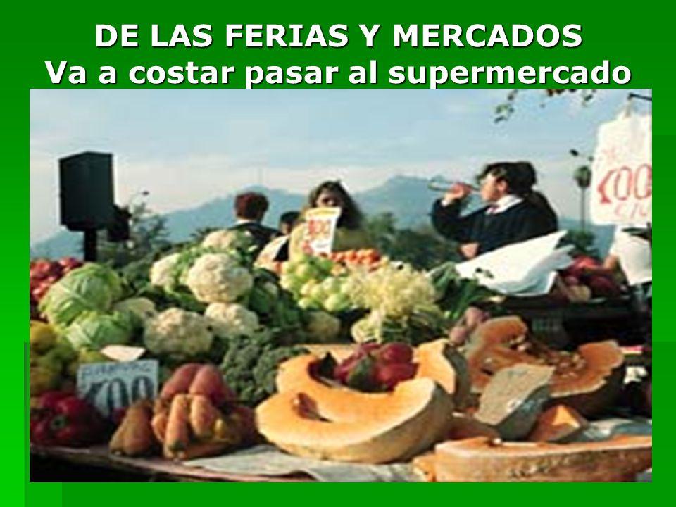 DE LAS FERIAS Y MERCADOS Va a costar pasar al supermercado