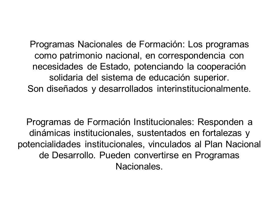 Programas Nacionales de Formación: Los programas como patrimonio nacional, en correspondencia con necesidades de Estado, potenciando la cooperación solidaria del sistema de educación superior.