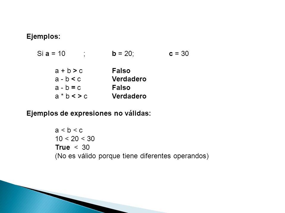 Ejemplos: Si a = 10 ; b = 20; c = 30. a + b > c Falso. a - b < c Verdadero. a - b = c Falso.