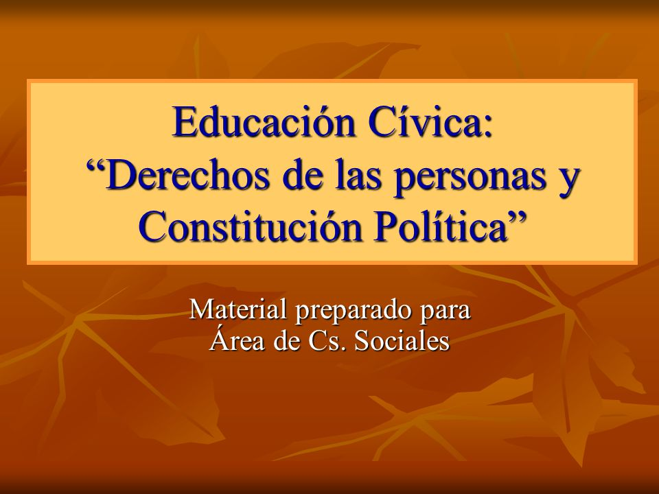 Educación Cívica: Derechos de las personas y Constitución Política