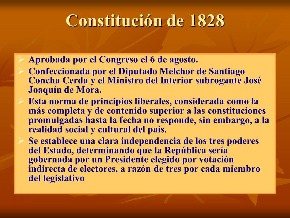 Constitución de 1828 Aprobada por el Congreso el 6 de agosto.