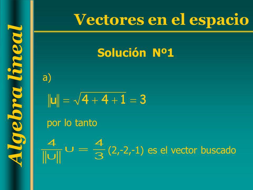 Solución Nº1 a) por lo tanto (2,-2,-1) es el vector buscado