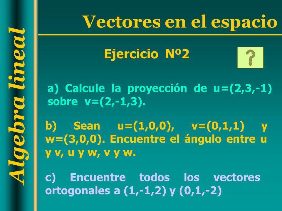 Ejercicio Nº2 a) Calcule la proyección de u=(2,3,-1) sobre v=(2,-1,3).