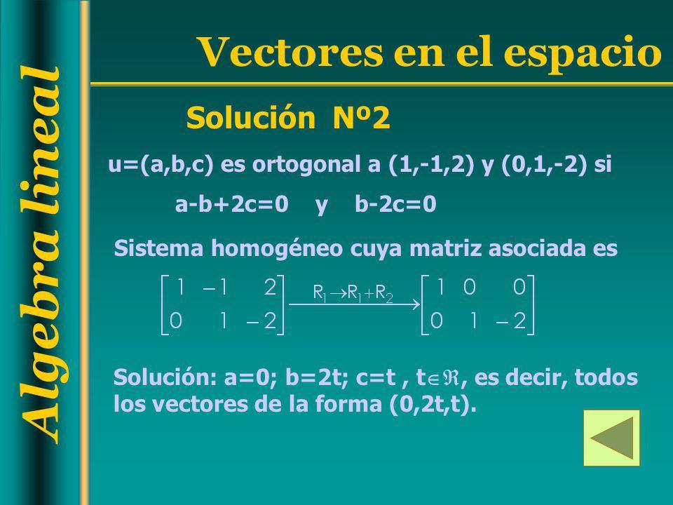 Solución Nº2 u=(a,b,c) es ortogonal a (1,-1,2) y (0,1,-2) si