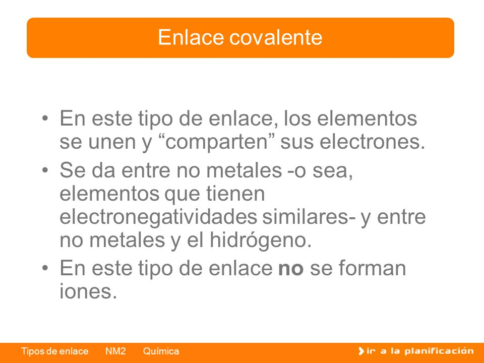 Enlace covalente En este tipo de enlace, los elementos se unen y comparten sus electrones.