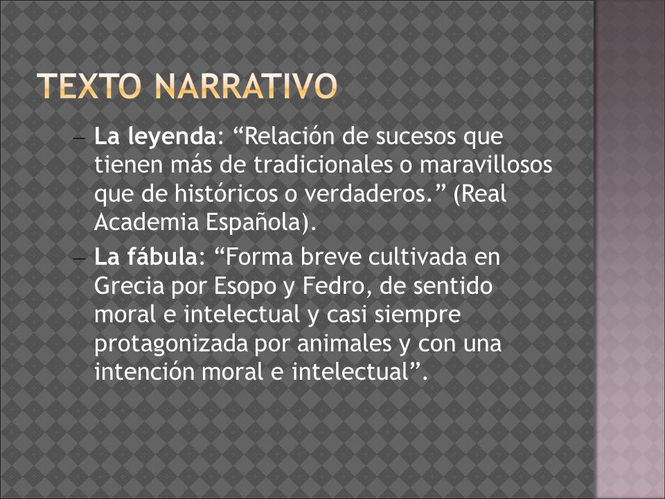 La leyenda: Relación de sucesos que tienen más de tradicionales o maravillosos que de históricos o verdaderos. (Real Academia Española).