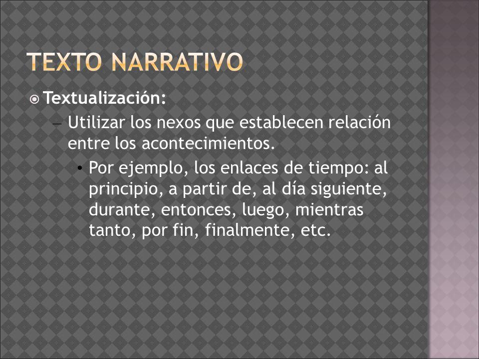 Textualización: Utilizar los nexos que establecen relación entre los acontecimientos.