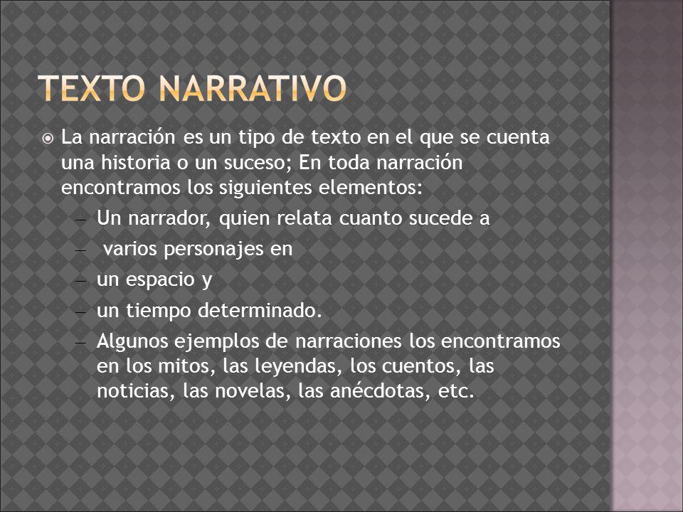 La narración es un tipo de texto en el que se cuenta una historia o un suceso; En toda narración encontramos los siguientes elementos: