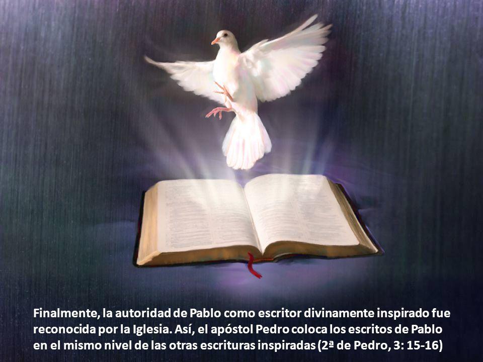 Finalmente, la autoridad de Pablo como escritor divinamente inspirado fue reconocida por la Iglesia.