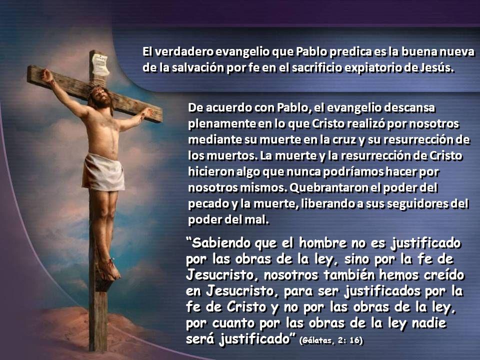El verdadero evangelio que Pablo predica es la buena nueva de la salvación por fe en el sacrificio expiatorio de Jesús.