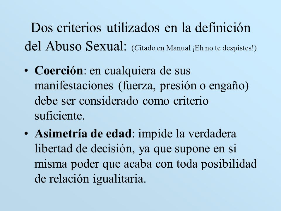 Dos criterios utilizados en la definición del Abuso Sexual: (Citado en Manual ¡Eh no te despistes!)