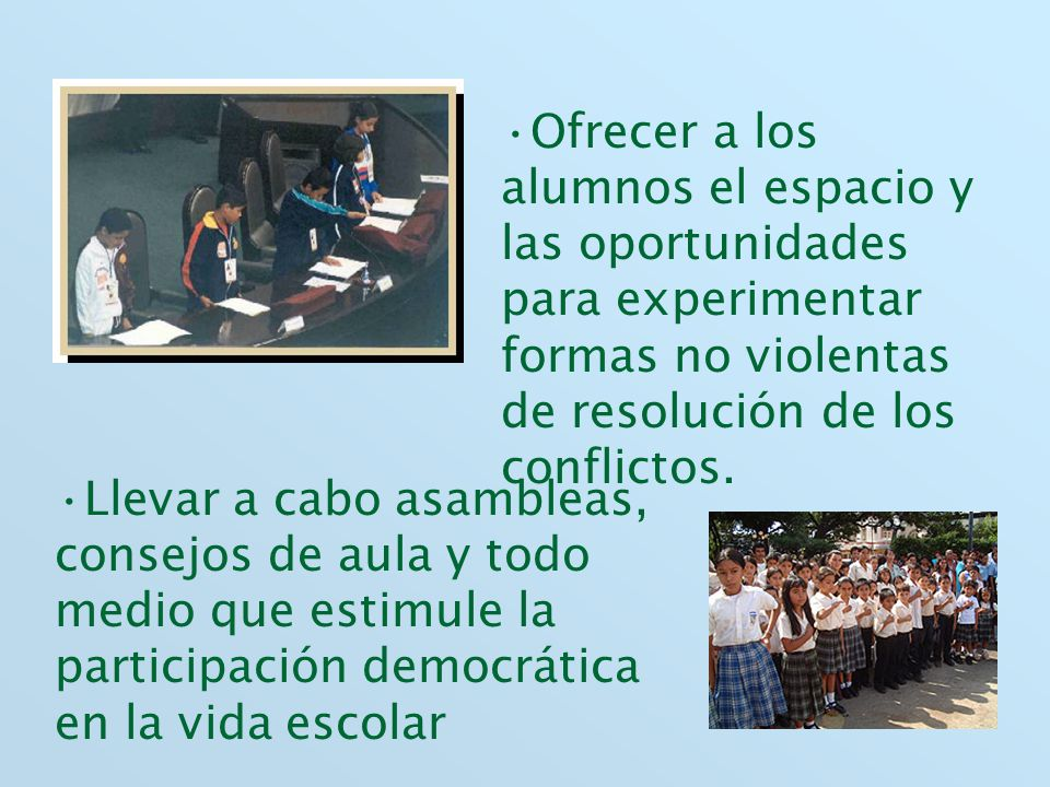 Ofrecer a los alumnos el espacio y las oportunidades para experimentar formas no violentas de resolución de los conflictos.