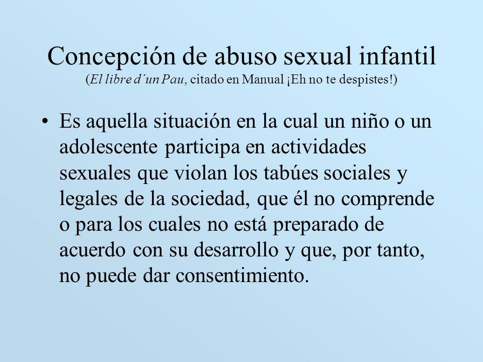 Concepción de abuso sexual infantil (El libre d´un Pau, citado en Manual ¡Eh no te despistes!)