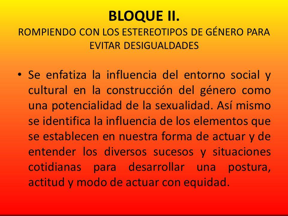 BLOQUE II. ROMPIENDO CON LOS ESTEREOTIPOS DE GÉNERO PARA EVITAR DESIGUALDADES