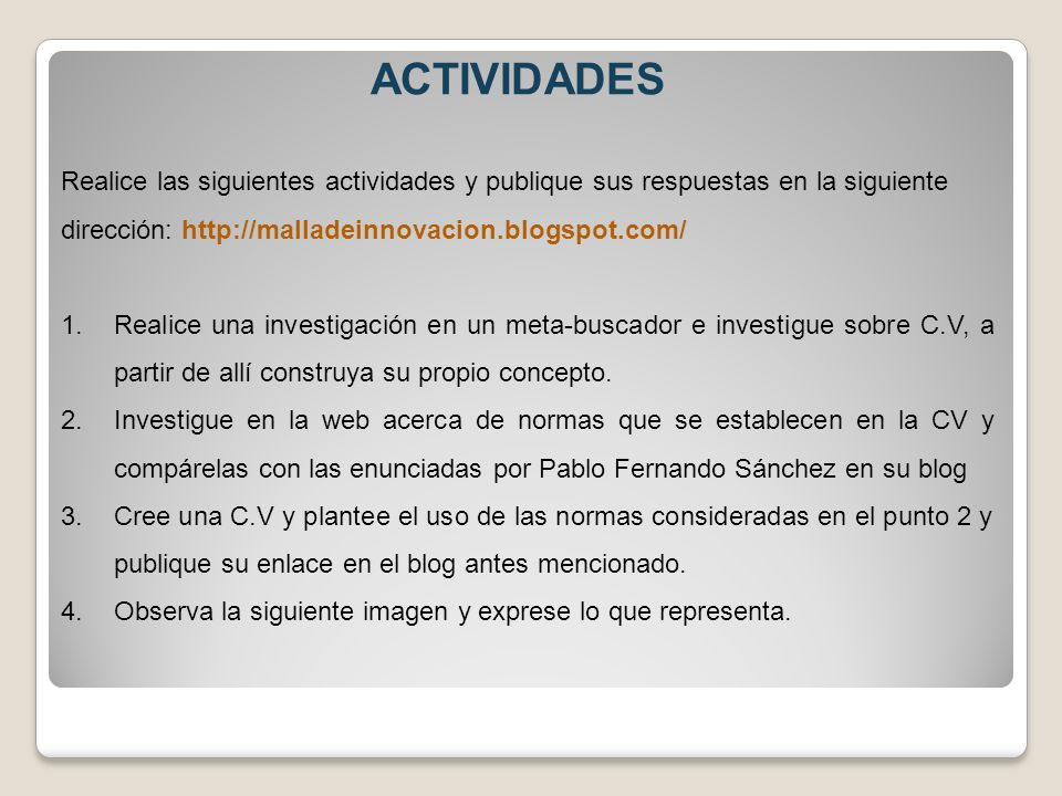 ACTIVIDADES Realice las siguientes actividades y publique sus respuestas en la siguiente. dirección: http://malladeinnovacion.blogspot.com/