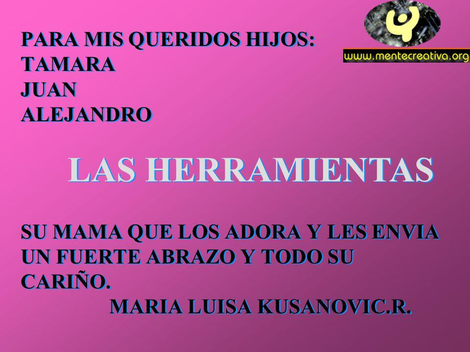 PARA MIS QUERIDOS HIJOS: TAMARA JUAN ALEJANDRO SU MAMA QUE LOS ADORA Y LES ENVIA UN FUERTE ABRAZO Y TODO SU CARIÑO. MARIA LUISA KUSANOVIC.R.