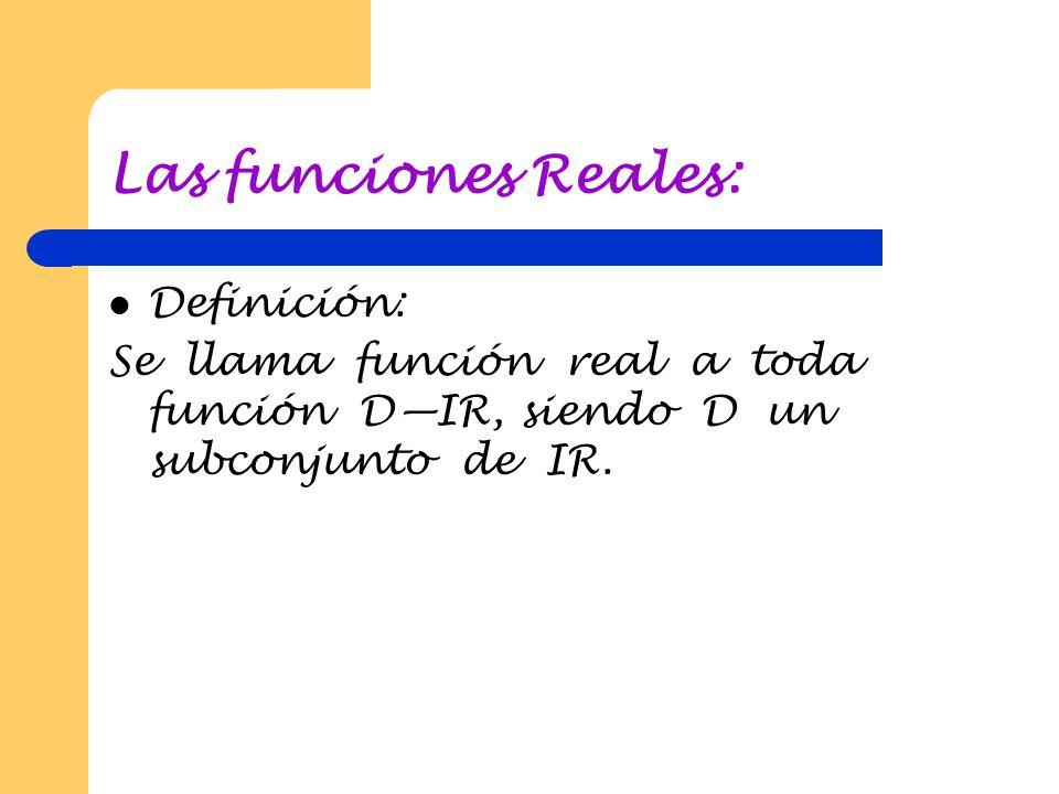 Las funciones Reales: Definición:
