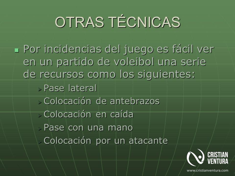OTRAS TÉCNICAS Por incidencias del juego es fácil ver en un partido de voleibol una serie de recursos como los siguientes: