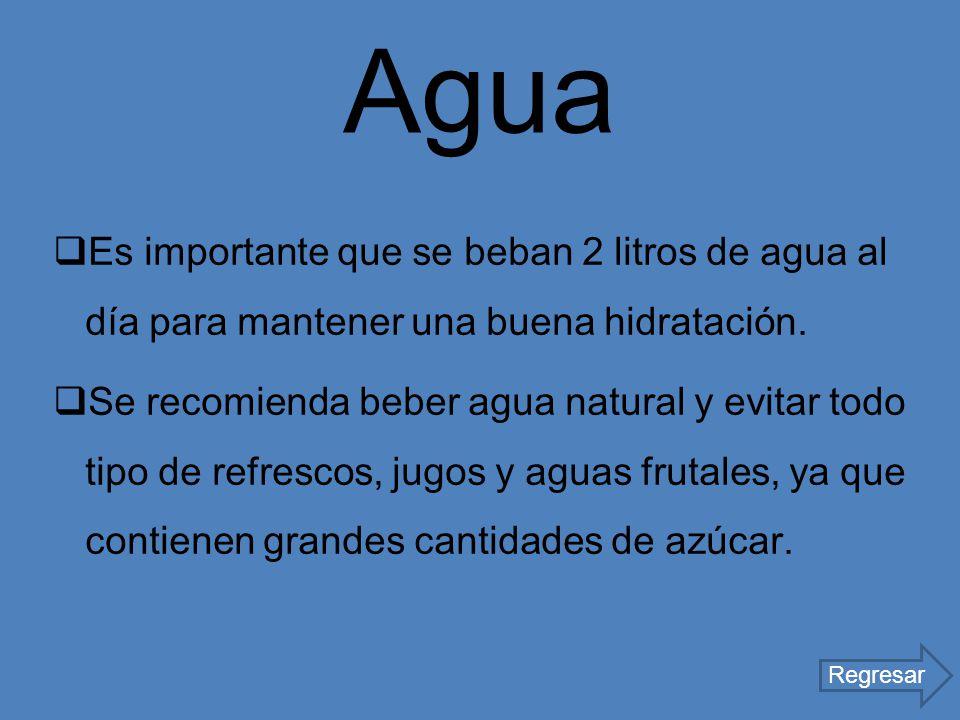 Agua Es importante que se beban 2 litros de agua al día para mantener una buena hidratación.