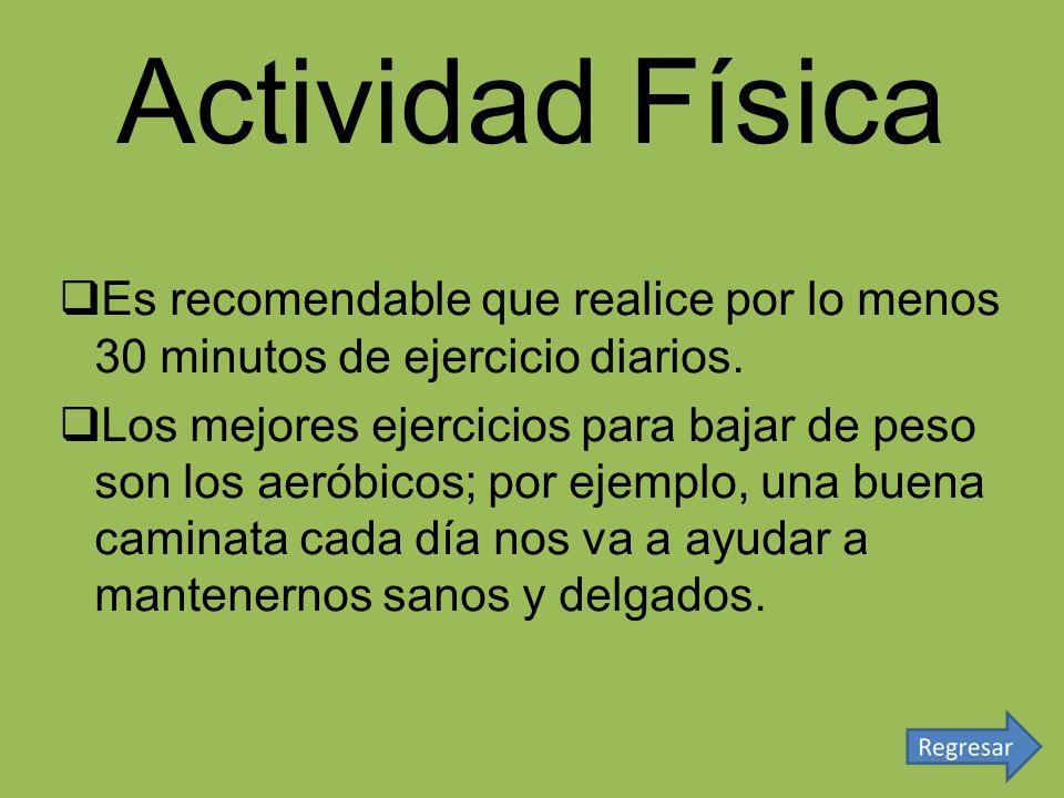 Actividad Física Es recomendable que realice por lo menos 30 minutos de ejercicio diarios.