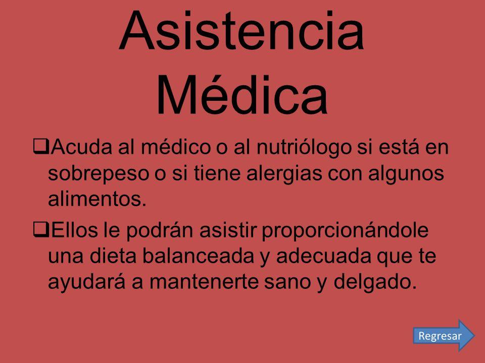 Asistencia Médica Acuda al médico o al nutriólogo si está en sobrepeso o si tiene alergias con algunos alimentos.