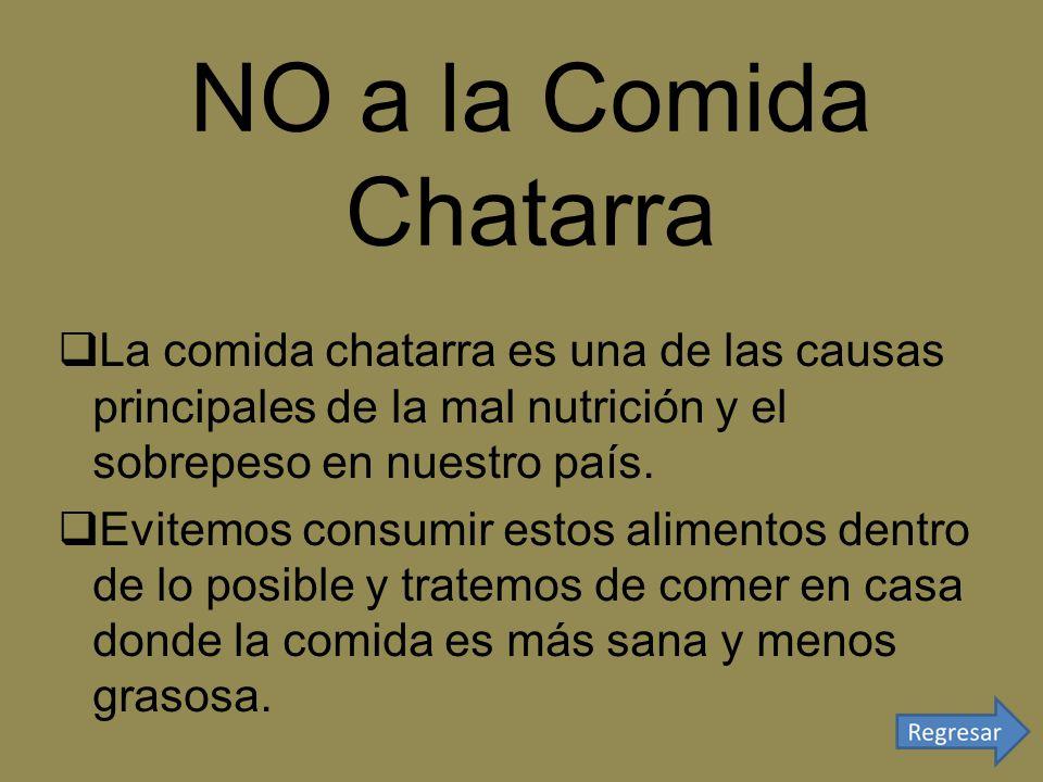 NO a la Comida Chatarra La comida chatarra es una de las causas principales de la mal nutrición y el sobrepeso en nuestro país.