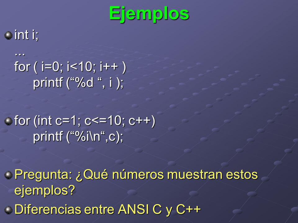 Ejemplos int i; ... for ( i=0; i<10; i++ ) printf ( %d , i );