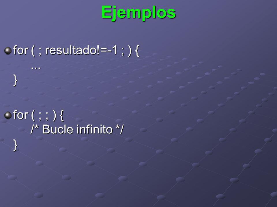 Ejemplos for ( ; resultado!=-1 ; ) { ... }