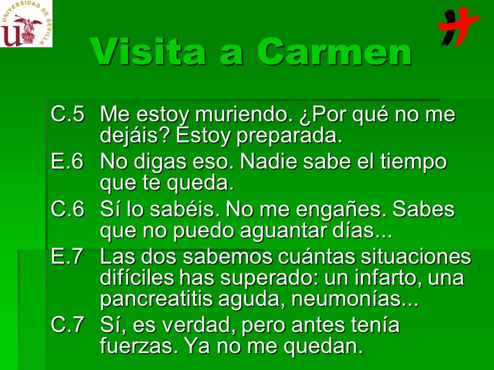 Visita a Carmen C.5 Me estoy muriendo. ¿Por qué no me dejáis Estoy preparada. E.6 No digas eso. Nadie sabe el tiempo que te queda.