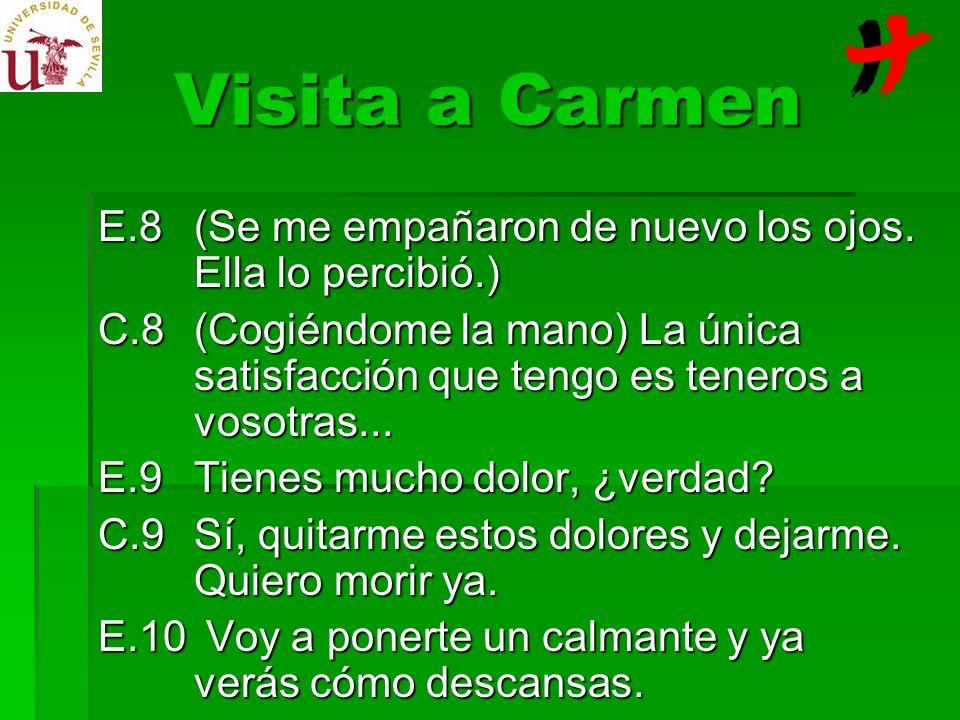 Visita a Carmen E.8 (Se me empañaron de nuevo los ojos. Ella lo percibió.)